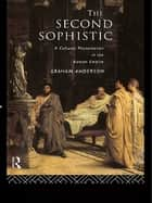 The Second Sophistic - A Cultural Phenomenon in the Roman Empire ebook by Graham Anderson