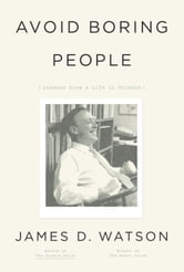 Avoid Boring People - Lessons from a Life in Science ebook by James D. Watson