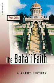 The Baha'i Faith - A Short History ebook by Peter Smith