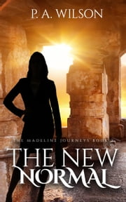 The New Normal, Book 2 of the Madeline Journeys ebook by P.A. Wilson