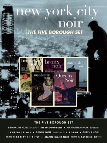 New York City Noir - The Five Borough Set (Brooklyn Noir, Manhattan Noir, Bronx Noir, Queens Noir, Staten Island Noir) ebook by