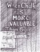 When Chalk Is More Valuable Than Gold ebook by Steve Kenny