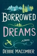 Borrowed Dreams - A Novel ebook by Debbie Macomber