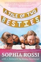 A Tale of Two Besties - A Hello Giggles Novel ebook by Sophia Rossi