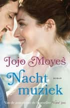 Nachtmuziek ebook by Jojo Moyes