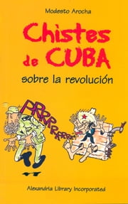 Chistes de Cuba ebook by Kobo.Web.Store.Products.Fields.ContributorFieldViewModel