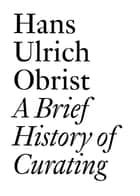 A Brief History of Curating ebook by Hans Ulrich Obrist