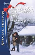 The Cowboy's Gift-Wrapped Bride ebook by Victoria Pade