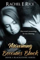 Mourning Becomes Black - Blackstone, #5 ebook by Rachel E Rice
