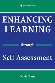 Enhancing Learning Through Self-assessment ebook by Boud, David (Professor of Adult Education and Head, School of Adult and Language Education, University of Technology, Sydney, Australia)