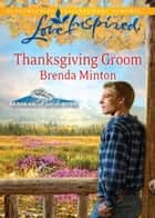 Thanksgiving Groom (Mills & Boon Love Inspired) (Alaskan Bride Rush, Book 5) ebook by Brenda Minton