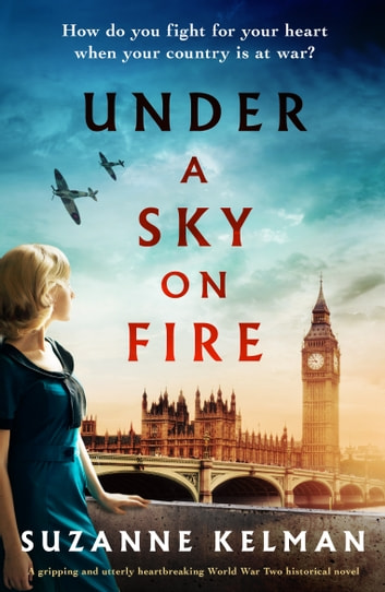 Under a Sky on Fire - A gripping and utterly heartbreaking WW2 historical novel ebook by Suzanne Kelman