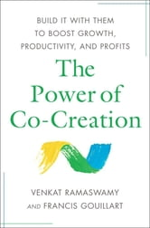 The Power of Co-Creation - Build It with Them to Boost Growth, Productivity, and Profits ebook by Venkat Ramaswamy,Francis J. Gouillart
