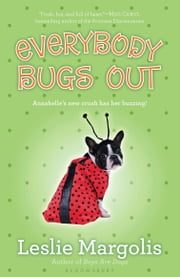 Everybody Bugs Out ebook by Leslie Margolis