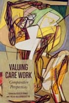 Valuing Care Work - Comparative Perspectives ebook by Cecilia Benoit, Helga Hallgrimsdottir