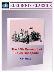 The 18th Brumaire of Louis Bonaparte ebook by Marx, Karl