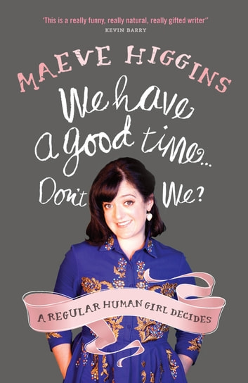 We Have a Good Time ... Don't We? ebook by Maeve Higgins