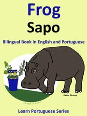 Bilingual Book in English and Portuguese: Frog - Sapo. Learn Portuguese Collection ebook by Pedro Paramo