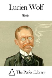 Works of Lucien Wolf ebook by Kobo.Web.Store.Products.Fields.ContributorFieldViewModel