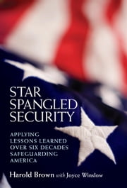 Star Spangled Security - Applying Lessons Learned over Six Decades Safeguarding America ebook by Harold Brown,Joyce Winslow