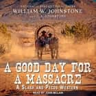 A Good Day for a Massacre audiobook by William W. Johnstone, J. A. Johnstone