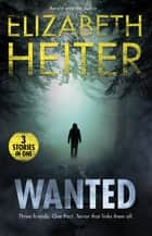Wanted - 3 Book Box Set ebook by Elizabeth Heiter
