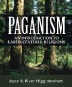 Paganism - An Introduction to Earth- Centered Religions ebook by River Higginbotham, Joyce Higginbotham