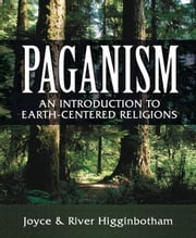 Paganism - An Introduction to Earth- Centered Religions ebook by River Higginbotham,Joyce Higginbotham