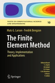 The Finite Element Method: Theory, Implementation, and Applications ebook by Mats G. Larson,Fredrik Bengzon