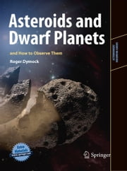 Asteroids and Dwarf Planets and How to Observe Them ebook by Roger Dymock