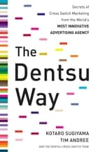 The Dentsu Way: Secrets of Cross Switch Marketing from the World's Most Innovative Advertising Agency ebook by Kotaro Sugiyama,Tim Andree