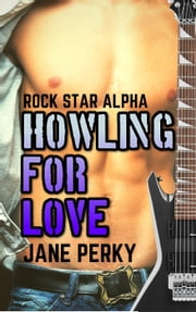 Howling For Love - Rock Star Alpha, #1 eBook by Jane Perky