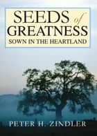 Seeds of Greatness Sown in the Heartland ebook by