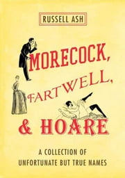 Morecock, Fartwell, & Hoare - A Collection of Unfortunate but True Names ebook by Russell Ash