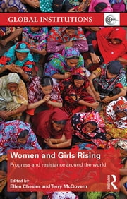Women and Girls Rising - Progress and resistance around the world ebook by Ellen Chesler,Terry McGovern