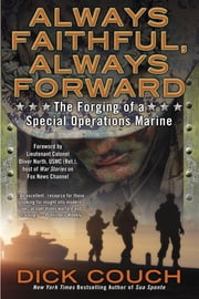 Always Faithful, Always Forward - The Forging of a Special Operations Marine ebook by Dick Couch