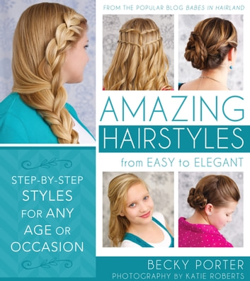 Amazing Hairstyles—from Easy to Elegant ebook by Rebecca Porter