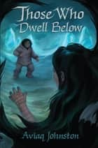 Those Who Dwell Below ebook by
