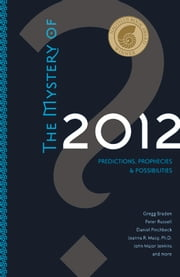 The Mystery Of 2012 - Predictions, Prophecies, and Possibilities ebook by Gregg Braden,Daniel Pinchbeck,John Major Jenkins,Peter Rusell,Meg Blackburn Losey,Barbara Marx Hubbard,Jean Houston,James O'Dea,Ervin Lazlo,Corrine McLaughlin,Christine Page,Gill Edwards,Carl Calleman,Sharron Rose,Jay Weidner