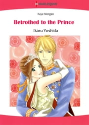 Betrothed to the Prince (Harlequin Comics) - Harlequin Comics ebook by Ikaru Yoshida,Raye Morgan