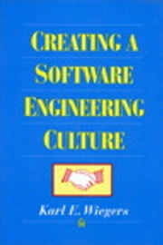 Creating a Software Engineering Culture ebook by Karl Wiegers