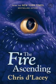 The Last Dragon Chronicles: 7: The Fire Ascending ebook by Chris d`Lacey