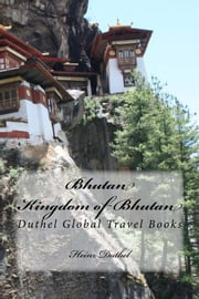 Bhutan - Kingdom of Bhutan - Duthel Global Travel Books ebook by Heinz Duthel