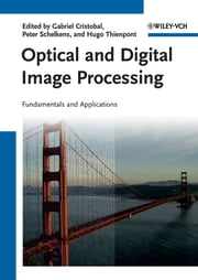 Optical and Digital Image Processing - Fundamentals and Applications ebook by