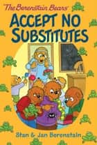 The Berenstain Bears Chapter Book: Accept No Substitutes ebook by Stan Berenstain, Stan Berenstain, Jan Berenstain,...