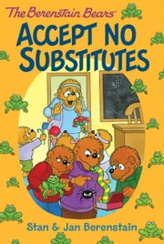 The Berenstain Bears Chapter Book: Accept No Substitutes ebook by Stan & Jan Berenstain,Stan & Jan Berenstain