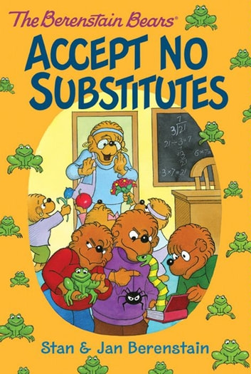 The Berenstain Bears Chapter Book: Accept No Substitutes ebook by Stan Berenstain,Jan Berenstain