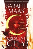 Crescent City - La casa di terra e sangue eBook by SARAH MAAS