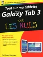 Tout sur ma tablette Samsung Galaxy Tab 3 pour les Nuls ebook by Paul DURAND-DEGRANGES