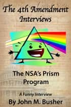 The Fourth Amendment Interviews The NSA's Prism Program ebook by John M. Busher